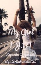 My Girl | J. B|Segunda Temporada|Terminada| by SritaNutellaCat