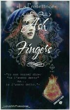 Ash Fingers -La protettrice-  by _LoveMyParadise_