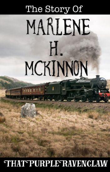 The Story Of Marlene H  McKinnon (Harry Potter Fanfiction