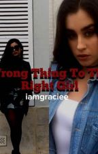 Wrong Thing To The Right Girl (Lauren / You) by iamgraciee