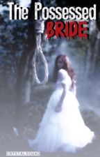 The Possessed Bride... by CrystalSquad