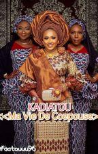 K A D I A T O U: Ma Vie De Coepouse [ En Pause ] by faatouuu96