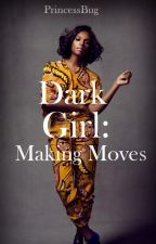 Dark Girl: Making Moves ( BWWM) by PrincessBug6943