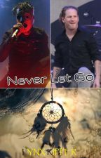 Never Let Go (Slipknot Fan Fic) by x-Undead-x