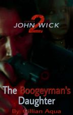 The Boogeyman's Daughter (A John Wick Fanfiction) by MysticalZombiePunk