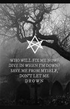 Don't Let Me Drown| Fanfic  by Shaforosdog