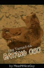 ANG TAMAD NA BATANG OSO by MeasMrNiceGuy