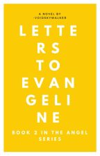 Letters to Evangeline [1.5] by -voidskywalker