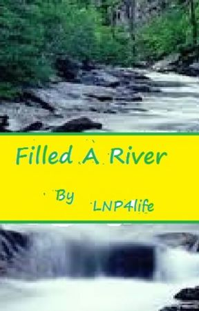 Filled A River by LNP4life