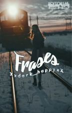 Frases (Editando) by Xxdark_happyxX