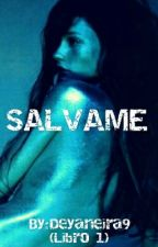 Salvame by Deyaneira9