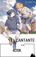 El Cantante y el Actor【NaruSasu】Pausada por edición. by Eumita