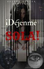 ¡Déjenme Sola! Por favor... by SelenaBoxlerGonzalez