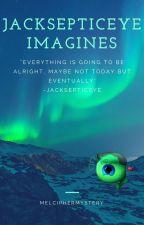 ✔JackSepticEye Imagines by MelCipherMystery