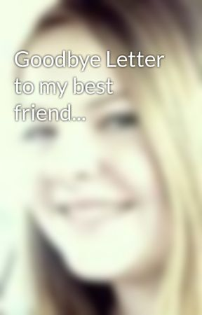 Goodbye Letter to my best friend Wattpad