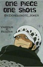 One Piece One Shots { X Reader } by Donquixote_Joker