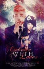 New Born Vampire Series 6: Embrace With Love by YouVampiresS