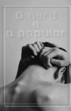 O Nerd e a Popular #Wattys2016 by -Alienigena-