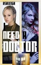 I Need A Doctor (Doctor Who Fanfiction) by TimeOfAngels