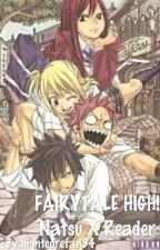 FAIRYTAIL HIGH! Natsu X Reader [under Editing] by nightcorefan34