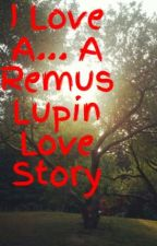 I Love A...  A Remus Lupin Love Story by Kitty_Gal
