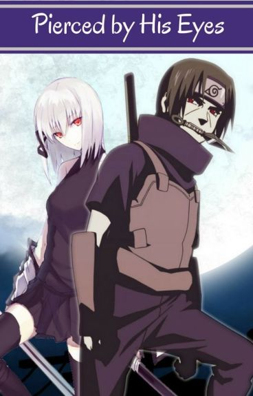 Pierced by His Eyes ~Itachi love story~