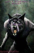 Loki X Werewolf reader  by Enderthexenomorph