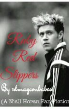 Ruby Red Slippers (A Niall Horan Fanfic) by 1dmagconbabes