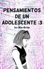 PENSAMIENTOS DE UN ADOLESCENTE :3 by Im-Ale-Grier