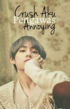 [©]Crush Aku Pengawas Annoying. by V_Tasha24