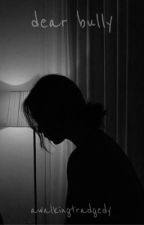 Dear Bully  ✔️ by madsclifford