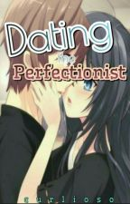 Dating The Perfectionist by curlioso