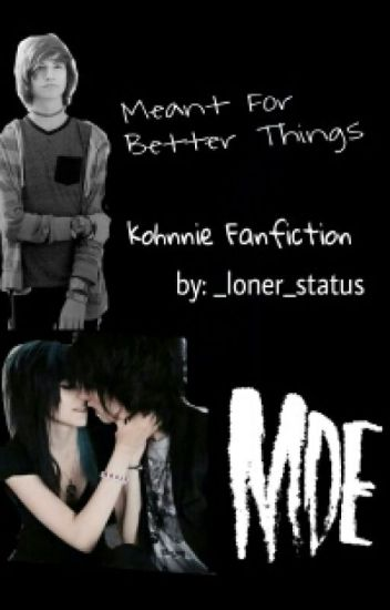 Meant For Better Things (kohnnie fanfic)