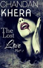 The Lost Love - Part 1 (BOOK 2) by shushantron