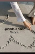 QUANDO O AMOR VENCE by Sarinha3011