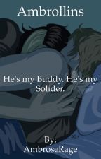 Ambrollins - He's my buddy. He's my solider. (COMPLETE!!!!) by AmbroseRage