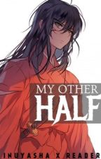 My Other Half [InuYasha x Reader] by author-hime