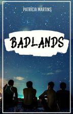 BADLANDS by welcometobadIands