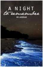 A Night To Remember by memoriesofyoux