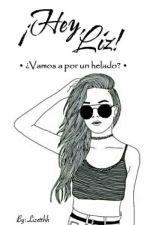 ¡Hey, Liz! [Pausada] by lizzetthh