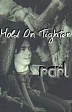 Hold On Tighter (Rarl)  by ThatOneGirl1612