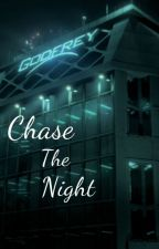 Chase The Night by cryinforyouonly