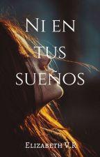 ¡Ni En Tus Sueños! by ElissaVR_