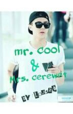 Mr. Cool And Mrs. Cerewet  by Na_ana26