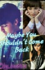 Maybe You Shouldn't Come Back (Jemi) by Bby_Lovatics