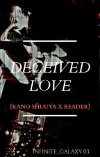 Deceived Love [Kano Shuuya X Reader] by Infinite_Galaxy03