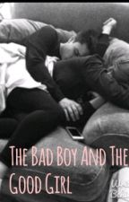 The Bad Boy and The Good Girl  by nessa_bgh