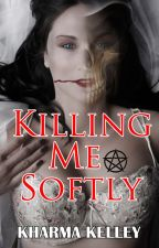 Killing Me Softly (Reaper Romance) by Kharma_Kelley