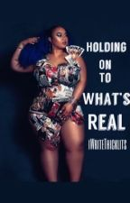 Holding On To What's Real by iWriteThicklits