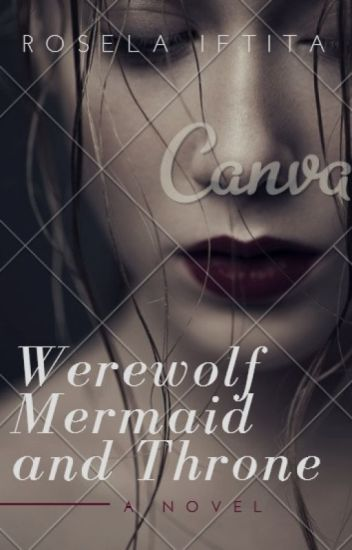 Werewolf , Mermaid and Throne [ON REVISI]